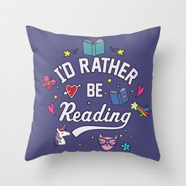 I'd Rather Be Reading Throw Pillow