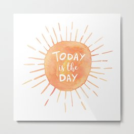 Today Is The Day Metal Print