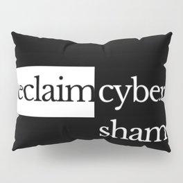 Reclaim Cyber Shame Pillow Sham