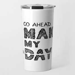 Go ahead, Make My Day - handlettering quote Black&White geek and nerds design Travel Mug
