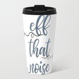 eff that noise Travel Mug