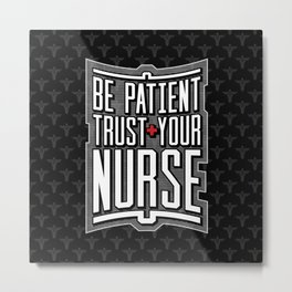 Be Patient Trust Your Nurse Metal Print