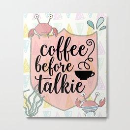 Coffee before Talkie - Coffee Lovers Cute Crabs Metal Print