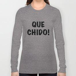 Que Chido Long Sleeve T-shirt