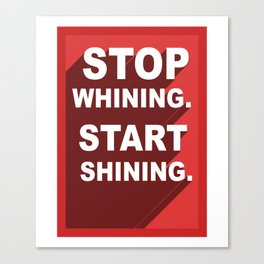 Stop Whining, Start Shining Canvas Print