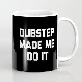 Dubstep Do It Music Quote Coffee Mug
