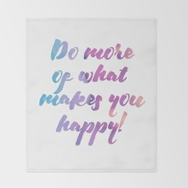 Do more of what makes you happy! Throw Blanket