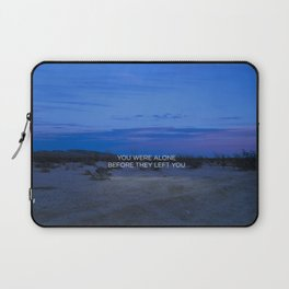 You Were Alone Before They Left You II Laptop Sleeve