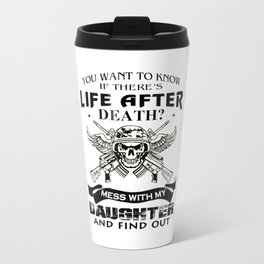Mess With My Daughter And Find Out! Travel Mug