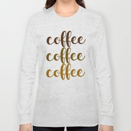 COFFEE COFFEE COFFEE Long Sleeve T-shirt