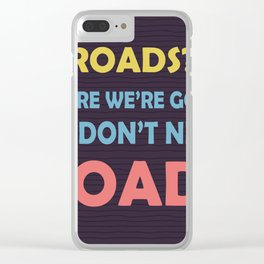 roads? Where we're going we don't need roads Clear iPhone Case
