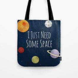 I Just Need Some Space Tote Bag