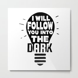 I Will Follow You Metal Print