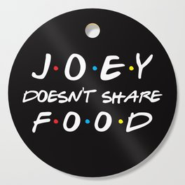 Joey Doesn't Share Food, Funny Quote Cutting Board