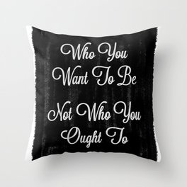 Be Who You Want Throw Pillow