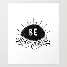 Be Otherworldly (blk) Art Print
