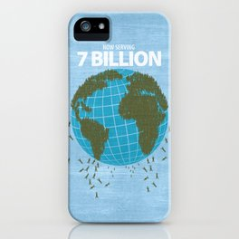 Now Serving 7 Billion iPhone Case