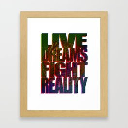 LIVE DREAMS FIGHT REALITY Framed Art Print