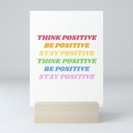 Think positive, Be positive, Stay positive  Mini Art Print