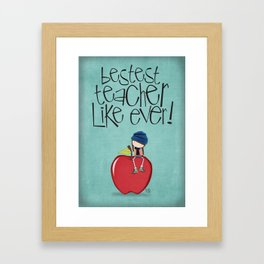 Bestest Teacher Like Ever ! Framed Art Print
