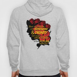 She is clothed with strength and dignity and laughs without fear of the future-Proverbs 31:25 Hoody