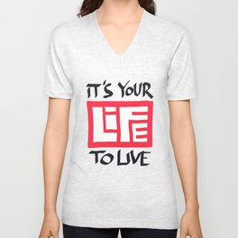 It's Your Life to Live! Unisex V-Neck