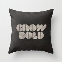 GROW BOLD Throw Pillow