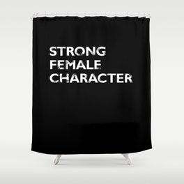 Strong Female Character Shower Curtain