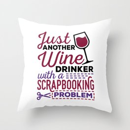 Just Another Wine Drinker With a Scrapbooking Problem Throw Pillow