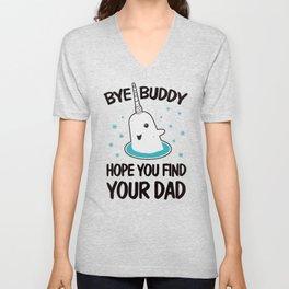 Bye Buddy hope you find your dad ugly Unisex V-Neck