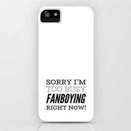 Sorry I'm Too Busy Fanboying Right Now! iPhone Case