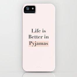Life is Better in Pyjamas iPhone Case