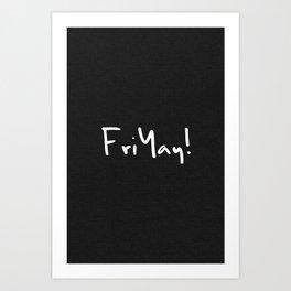 FriYay! Art Print