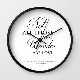 Not all those who wander are lost- J R R Tolkien Quote Wall Clock