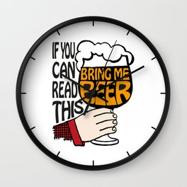 If You Can Read This Bring Me Beer Wall Clock