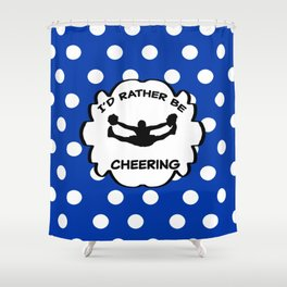 I'd Rather Be Cheering Design in Royal Blue Shower Curtain