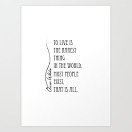 To live is the rarest thing in the world Art Print