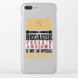 Background Singer Because Freakin Awesome Is Not An Official Job Title Clear iPhone Case