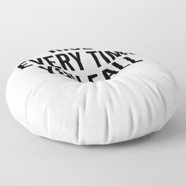 Rise Every Time You Fall Floor Pillow