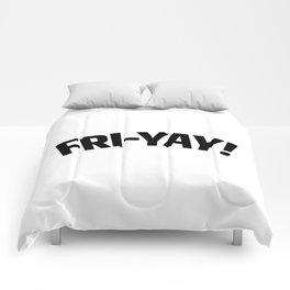 FRI-YAY! FRIDAY! FRIYAY! TGIF! Comforters