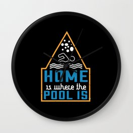 Swimming - Home is where the pool is Wall Clock