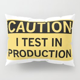 Caution I Test In Production Pillow Sham