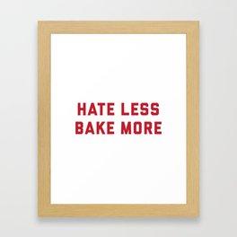 Hate Less Bake More Framed Art Print