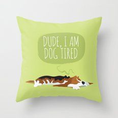 Dude, I am dog tired! Throw Pillow
