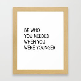 Be Who You Needed Framed Art Print