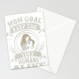 Mom Goal is to Keep the Tiny Humans Alive Mother and Baby Stationery Cards