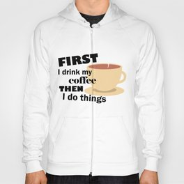 First I Drink My Coffee Hoody