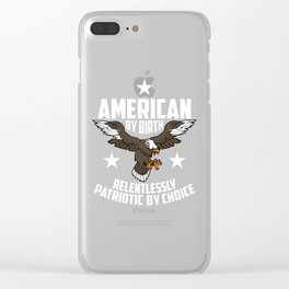 American By Birth, Relentlessly Patriotic By Choice Clear iPhone Case