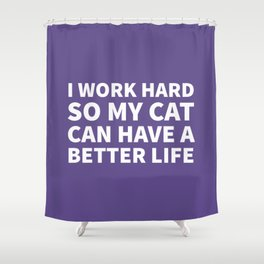 I Work Hard So My Cat Can Have a Better Life (Ultra Violet) Shower Curtain