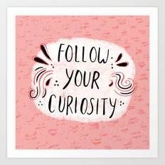 Follow your curiousity Art Print